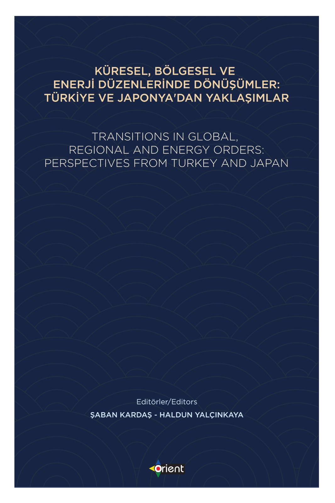 Küresel, Bölgesel ve Enerji Düzenlerinde Dönüşümler: Türkiye ve Japonya'dan Yaklaşımlar - Transitions In Global, Regional and Energy Orders: Perspectives From Turkey and Japan